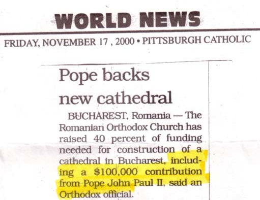 « <strong>Le pape finance une nouvelle cathédrale.</strong> BUCAREST, Roumanie — L'Église roumaine orthodoxe a levé 40% des fonds nécessaires à la construction d'une cathédrale à Bucarest, incluant une contribution du pape Jean-Paul II à hauteur de $100 000, selon un officiel orthodoxe. »